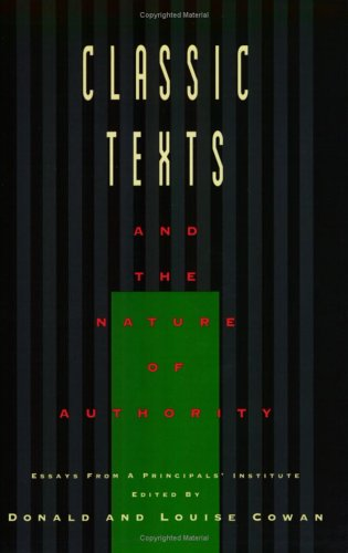 Classic Texts and the Nature of Authority: An Account of a Principals' Institute Conducted by the Dallas Institute of Humanities and Culture