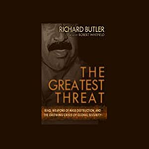 The Greatest Threat: Iraq, Weapons of Mass Destruction, and the Crisis of Global Security | [Richard Butler]