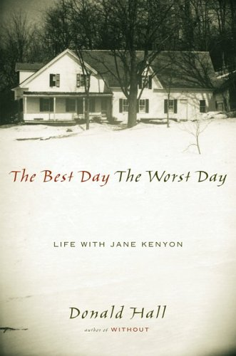 The Best Day The Worst Day: Life with Jane Kenyon, Donald Hall