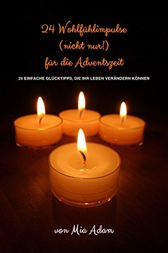 Mia Adam - 24 Wohlfühlimpulse (nicht nur!) für die Adventszeit: 24 einfache Glückstipps, die Ihr Leben verändern können (German Edition)