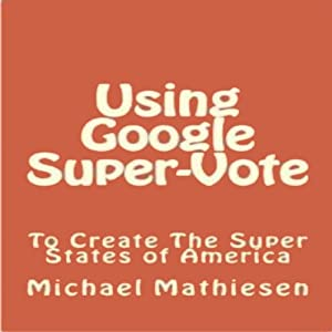 Using Google SuperVote To Create The Super States Of America | [Michael Mathiesen]