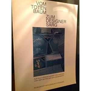 Vom Totenbaum zum Designersarg. Zur Kulturgeschichte des Sarges von der Antike bis zur Gegenwart