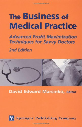 The Business of Medical Practice: Advanced Profit Maximization Techniques for Savvy Doctors, 2nd Edition