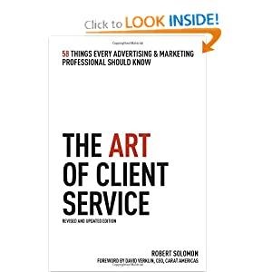The Art Of Client Service: 58 Things Every Advertising & Marketing Professional Should Know, Revised And Updated Edition