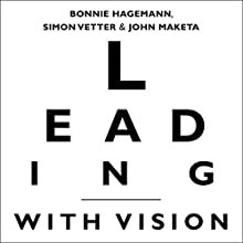 Leading with Vision: The Leader's Blueprint for Creating a Compelling Vision and Engaging the Workforce Audiobook by Bonnie Hagemann, John Maketa, Simon Vetter Narrated by Patricia Rodriguez