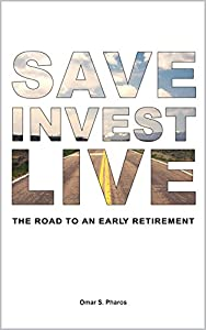 Save Invest Live: The Road to an Early Retirement by Imperial Literature Worldwide