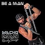 Be a Man by Macho Man Randy Savage [Music CD]