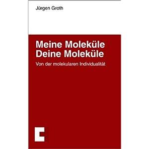 Meine Moleküle - Deine Moleküle: Von der molekularen Individualität