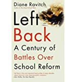 img - for [ Left Back: A Century of Battles Over School Reform[ LEFT BACK: A CENTURY OF BATTLES OVER SCHOOL REFORM ] By Ravitch, Diane ( Author )Aug-01-2001 Paperback book / textbook / text book
