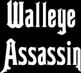 8 wide WALLEYE ASSASSIN. White die cut vinyl decal sticker for any smooth surface such as windows bumpers laptops or any smooth surface.