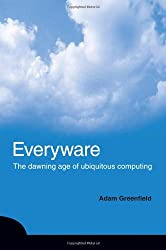 Everyware: The Dawning Age of Ubiquitous Computing from New Riders Publishing