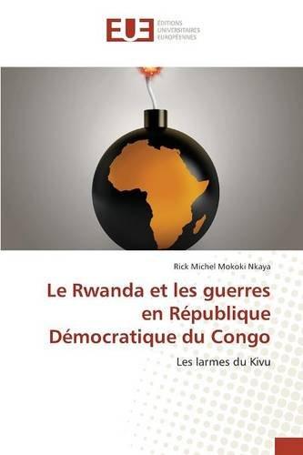 Le Rwanda et les guerres en République Démocratique du Congo: Les larmes du Kivu