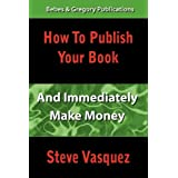 How to Publish Your Book and Immediately Make Money ~ Steve Vasquez