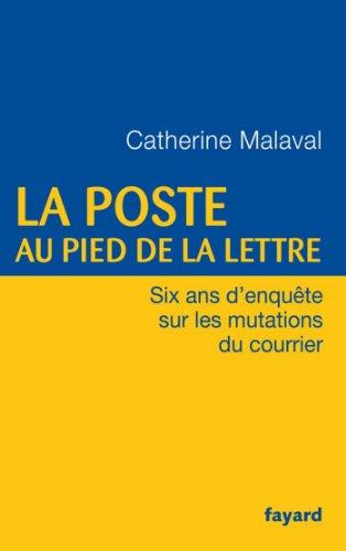 La Poste au pied de la lettre : Six ans d'enquête sur les mutations du courrier (Documents)