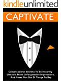 Captivate: Conversational Secrets To Be Instantly Likeable, Make Unforgettable Impressions, And Never Run Out Of Things To Say