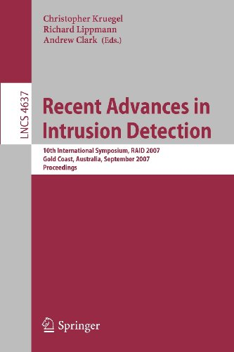 Recent Advances In Intrusion Detection: 10Th International Symposium, Raid 2007, Gold Coast, Australia, September 5-7, 2007, Proceedings (Lecture Notes In Computer Science / Security And Cryptology)