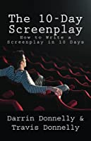 The 10-Day Screenplay: How to Write a Screenplay in 10 Days (English Edition)
