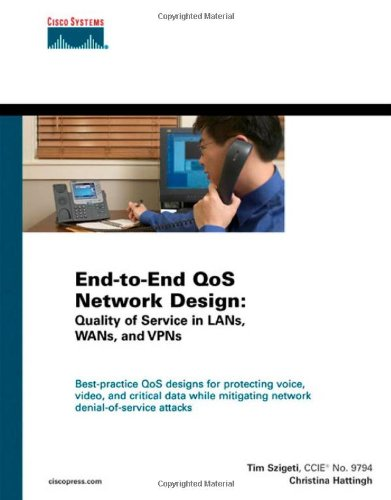 End-to-End QoS Network Design: Quality of Service in LANs, WANs, and VPNs
