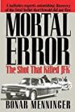 img - for Mortal Error : The Shot That Killed JFK (Paperback)--by Bonar Menninger [2013 Edition] book / textbook / text book