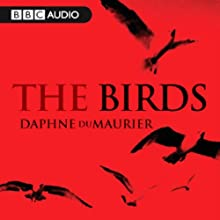 The Birds (Dramatised)  by Daphne Du Maurier Narrated by  uncredited