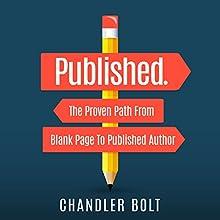 Published: The Proven Path from Blank Page to Published Author   Livre audio Auteur(s) : Chandler Bolt Narrateur(s) : Chandler Bolt
