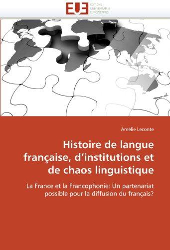 Histoire de langue française, d'institutions et de chaos linguistique: La France et la Francophonie: Un partenariat pos