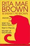 Rita Mae Brown: Three Mrs. Murphy Mysteries: Wish You Were Here; Rest in Pieces; Murder at Monticello (051722223X) by Rita Mae Brown