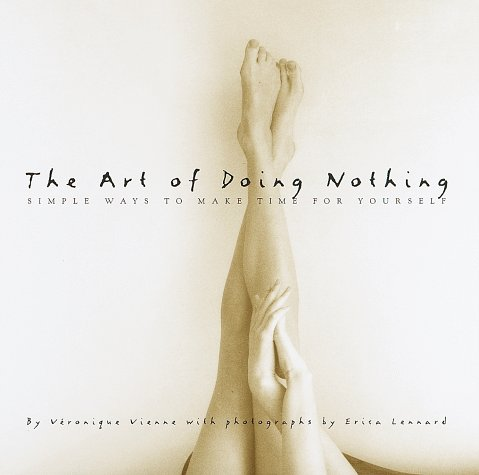 The Art of Doing Nothing: Simple Ways to Make Time for Yourself: Veronique Vienne, Erica Lennard: 9780609600740: Amazon.com: Books