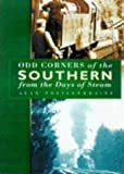 img - for Odd Corners of the Southern from the Days of Steam: From the Days of Steam book / textbook / text book