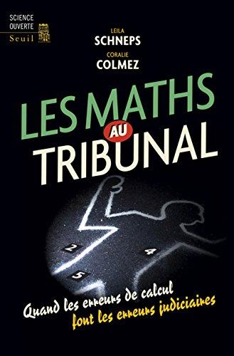 Les maths au tribunal : Quand les erreurs de calcul font les erreurs judiciaires