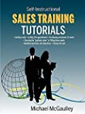 img - for Sales Training Tutorials : 25 Tutorials Include Consultative Selling Skills; Get Past Gatekeeper to Prospects; Spot Buying Signals; Handle Questi (Paperback)--by Michael McGaulley [2010 Edition] book / textbook / text book