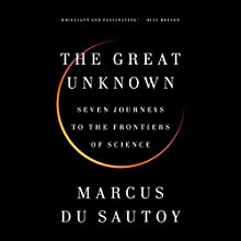The Great Unknown: Seven Journeys to the Frontiers of Science Audiobook by Marcus du Sautoy Narrated by Marcus du Sautoy