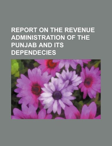 REPORT ON THE REVENUE ADMINISTRATION OF THE PUNJAB AND ITS DEPENDECIES