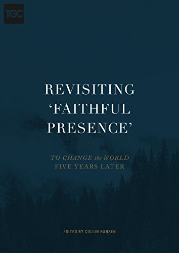 Revisiting 'Faithful Presence': To Change the World Five Years Later