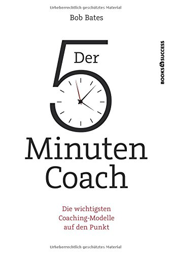 Der 5-Minuten-Coach: Die wichtigsten Coaching-Modelle auf den Punkt das Buch von Bob Bates - Preise vergleichen & online bestellen