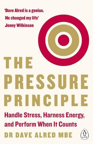 The Pressure Principle Handle Stress, Harness Energy, and Perform When It Counts [Alred MBE, Dave] (Tapa Blanda)