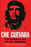 Che Guevara: A Revolutionary Life - Jon Lee Anderson