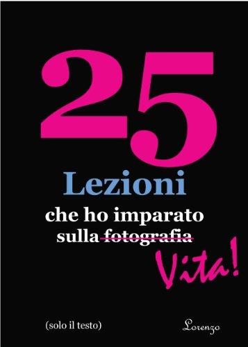 25 Lezioni che ho imparato sulla fotografiaVita in Italian text only solo testo 25 Lessons I've Learned About  PDF