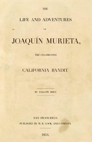 The Life and Adventures Of Joaquin Murieta, The Celebrated California Bandit