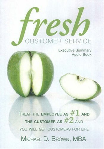 Fresh Customer Service: Tr the Employee as #1 and the Customer as #2 and You Will Get Customers For Life - Executive Summary - Audio CD: 1 disc (Employees As Customers compare prices)