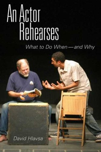 An Actor Rehearses: What to Do When--and Why, David Hlavsa
