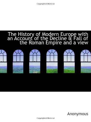 The History Of Modern Europe With An Account Of The Decline & Fall Of The Roman Empire And A View front-496051