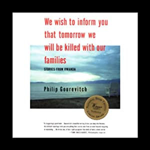 We Wish to Inform You That Tomorrow We Will Be Killed with Our Families: Stories from Rwanda | [Philip Gourevitch]