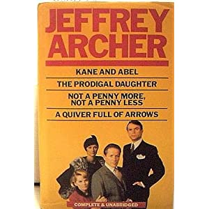 Kane and Abel/The Prodigal Daughter/Not a Penny More/Quiver Full of Arrows: Kane and Abel, the Prodigal Daughter, Not a Penny More, Quiver Full of Arrows Jeffrey Archer