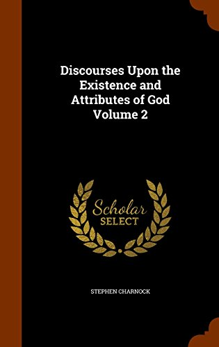 Discourses Upon the Existence and Attributes of God Volume 2