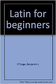 Latin for beginners: Benjamin L D'Ooge: Amazon.com: Books