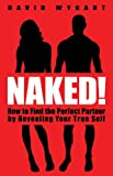 img - for Naked!: How to Find the Perfect Partner by Revealing Your True Self book / textbook / text book