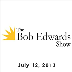The Bob Edwards Show, Tig Notaro and Doyle McManus, July 12, 2013 | [Bob Edwards]