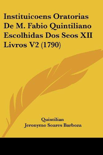 Instituicoens Oratorias de M. Fabio Quintiliano Escolhidas DOS Seos XII Livros V2 (1790)