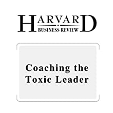 Coaching the Toxic Leader (Harvard Business Review) (       UNABRIDGED) by Manfred F. R. Kets de Vries Narrated by Todd Mundt